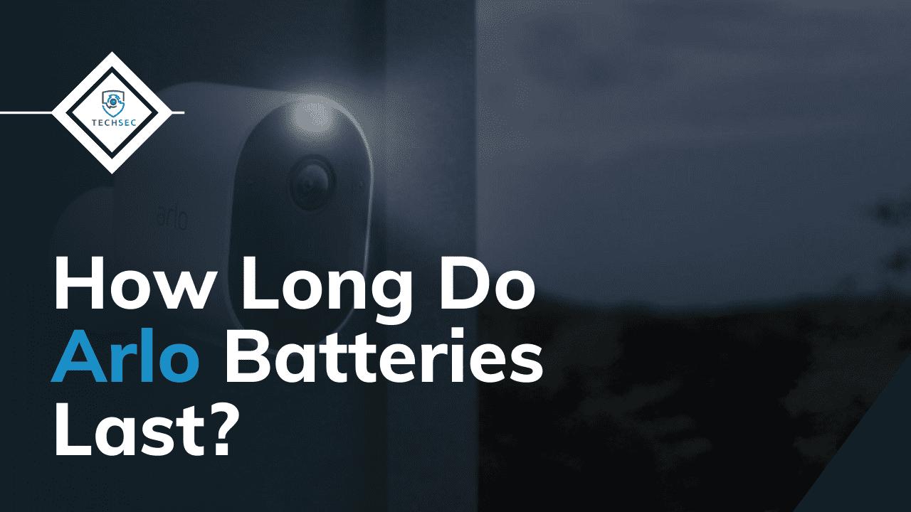 how long do arlo batteries last